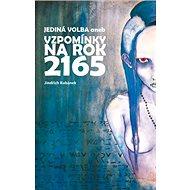 Jediná volba aneb vzpomínky na rok 2165 - Kniha