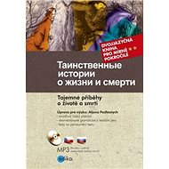 Tajemné příběhy o životě a smrti Tainstvennye istorii o žizni i smerti: dvojjazyčná kniha pro mírně