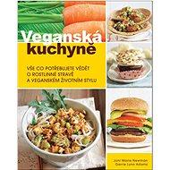 Veganská kuchyně: Vše co potřebujete vědět o rostlinné stravě a veganském životním stylu - Kniha
