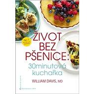 Život bez pšenice: 30minutová kuchařka - Kniha