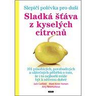 Slepičí polévka pro duši Sladká šťáva z kyselých citronů - Kniha