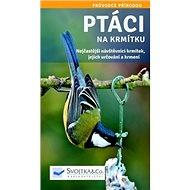 Ptáci na krmítku: Nejčastější návštěvníci krmítek, jejich určování a krmení - Kniha