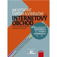 Jak vytvořit úspěšný a výdělečný internetový obchod: aktualizované a rozšířené vydání bestselleru - Kniha