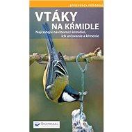 Vtáky na kŕmidle: Najčastejší návštevníci kŕmidiel, ich určovanie a kŕmenie - Kniha