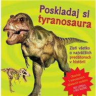 Poskladaj si tyranosaura: Zisti všetko o najväčších predátoroch v histórii - Kniha