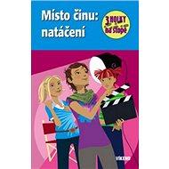 Místo činu: natáčení: 3 holky na stopě - Kniha