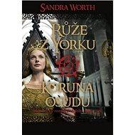 Růže z Yorku Koruna osudu: Historický román z období války růží - Kniha