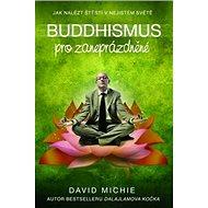 Buddhismus pro zaneprázdněné: Jak nalézt štěstí v nejistém světě - Kniha