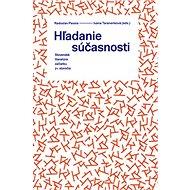 Hľadanie súčasnosti: Slovenská literatúra začiatku 21. storočia - Kniha