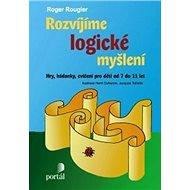 Rozvíjíme logické myšlení: Hry, hádanky, cvičení pro děti od 7 do 11 let - Kniha