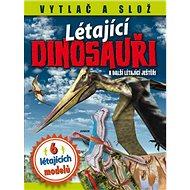 Létající dinosauři a další létající ještěři: 6 létajících modelů - Kniha