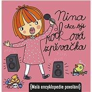 Nina chce být rocková zpěvačka: Malá encyklopedie povolání - Kniha
