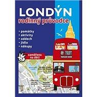 Londýn rodinný průvodce: Památky, aktivity, oddech, jídlo, nákupy