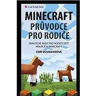 Minecraft průvodce pro rodiče: Praktické rady pro rodiče dětí hrajících Minecraft - Kniha
