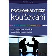 Psychoanalytické koučování: Vliv nevědomé motivace na jednání koučovaného - Kniha