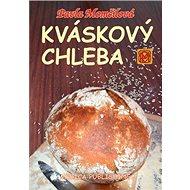 Kváskový chleba: aneb Kváskománie v Čechách a na Moravě - Kniha