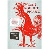 Rudý kohout Picasso: Modernismus a politika: od Malevičova černého čtverce k Picassově holubici míru - Kniha