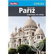 Paříž Berlitz: Inspirace na cesty - Kniha