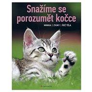Snažíme se porozumět kočce: Mimika, zvuky, řeč těla - Kniha