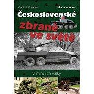 Československé zbraně ve světě: V míru i za války - Kniha