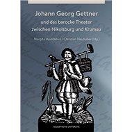 Johann Georg Gettner: und das barocke Theater zwischen Nikolsburg und Krumau - Kniha