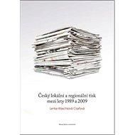 Český lokální a regionální tisk mezi lety 1989 a 2009 - Kniha
