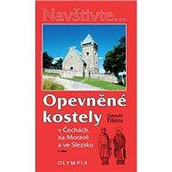 Opevněné kostely  I. část: v Čechách, na Moravě a ve Slezsku - Kniha
