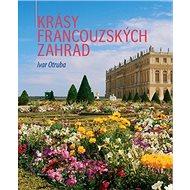 Krásy francouzských zahrad - Kniha