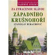 Tajemné stezky Za ztracenou slávou západního Krušnohoří - Kniha