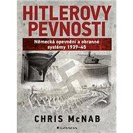 Hitlerovy pevnosti: Německé opevnění a obrana 1939-45 - Kniha