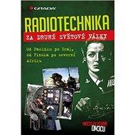 Radiotechnika za druhé světové války: Od Pacifiku po Ural, od Finska po severní Afriku - Kniha