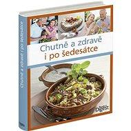 Chutně a zdravě i po šedesátce - Kniha