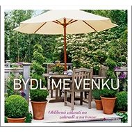 Bydlíme venku: Oblíbená zákoutí na zahradě a na terase - Kniha