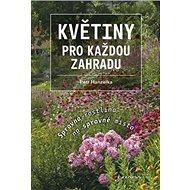 Květiny pro každou zahradu: Správná rostlina na správné místo - Kniha