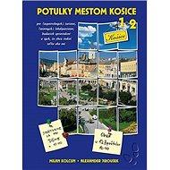 Potulky mestom Košice 1+2: pre (nepovrchných) turistov, (miernych) lokálpatriotov, budúcich sprievod - Kniha