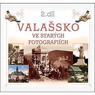 Valašsko ve starých fotografiích 2. díl - Kniha