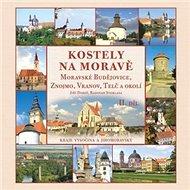 Kostely na Moravě 2. díl: Moravské Budějovice, Znojmo, Vranov, Telč a okolí - Kniha