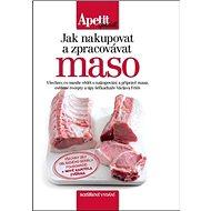 Jak nakupovat a zpracovávat maso: rozšířené vydání - Kniha