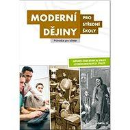 Moderní dějiny pro střední školy Průvodce pro učitele - Kniha