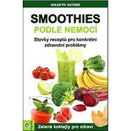 Smoothies podle nemocí: Zelené koktejly pro zdraví - Kniha
