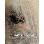 Andalusie, ráj koní: Andalucía, paraíso del caballo - Kniha