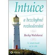 Intuice a bezchybné rozhodování: Ve skutečnosti už to víte - Kniha