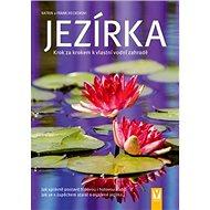 Jezírka: Krok za krokem k vlastní vodní zahradě - Kniha