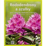 Rododendrony a azalky: pro zahrady, balkony a terasy - Kniha