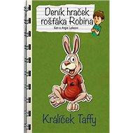 Deník hraček rošťáka Robina Králíček Taffy - Kniha