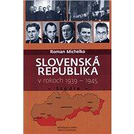Slovenská republika v rokoch 1939 - 1945: Štúdie - Kniha