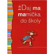 Daj ma, mamička, do školy - Kniha