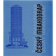 Český mrakodrap: Nejzajímavější výškové stavby 20. a 21. století - Kniha