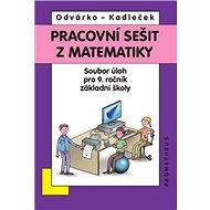 Pracovní sešit z matematiky: Soubor úloh pro 9. ročník základní školy - Kniha