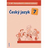 Český jazyk 7 II. díl Komunikační a slohová výchova: Komunikační a slohová výchova - Kniha